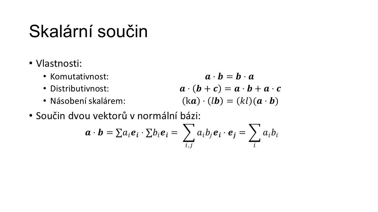 Skalární součin Vlastnosti: Součin dvou vektorů v normální bázi: