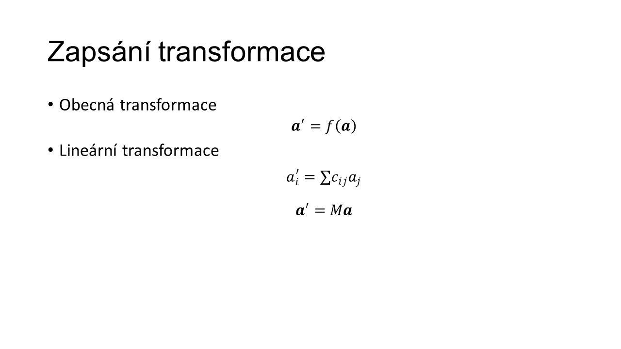Zapsání transformace Obecná transformace Lineární transformace