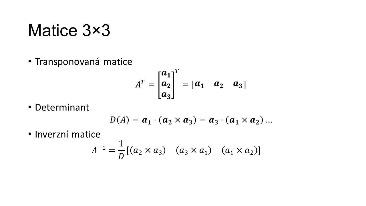 Matice 3×3 Transponovaná matice Determinant Inverzní matice
