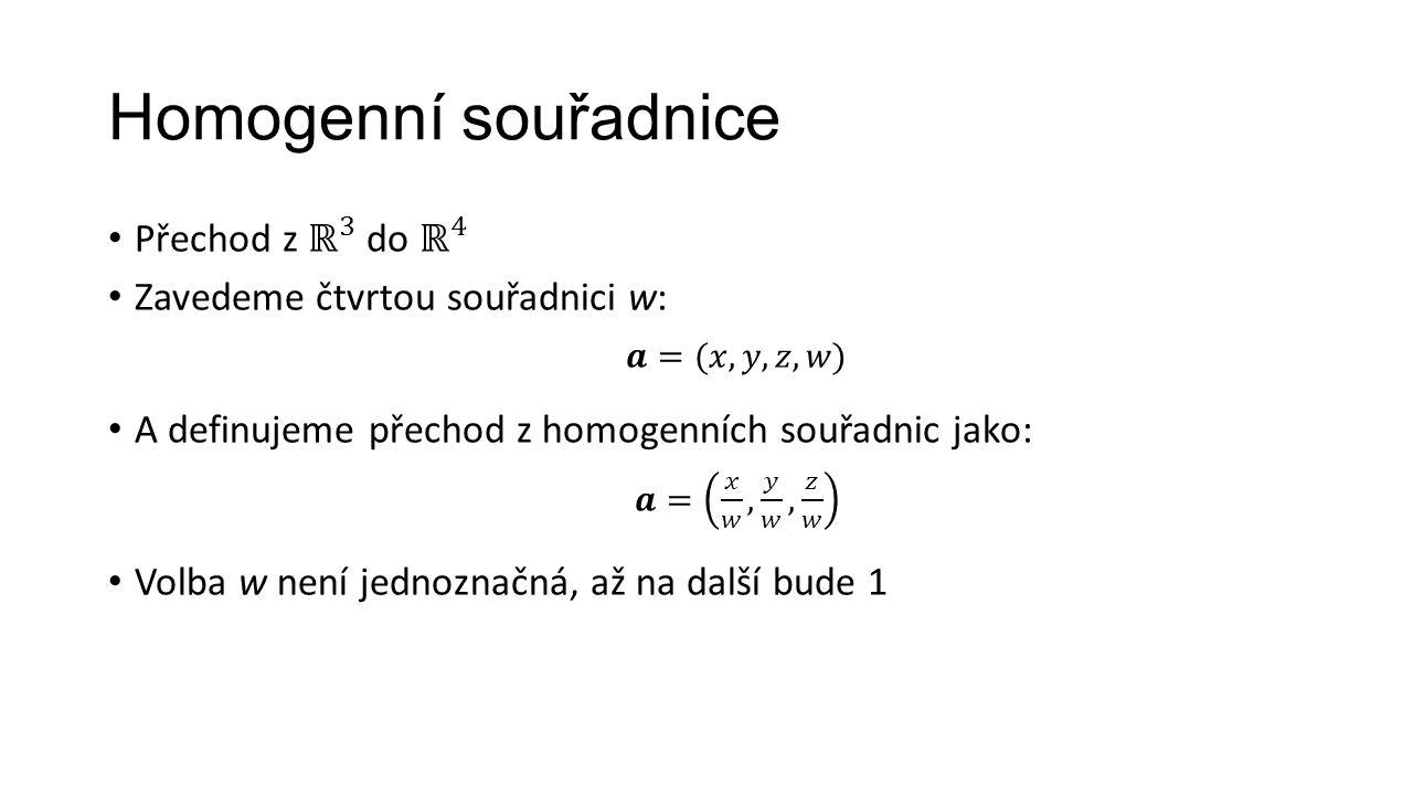 Homogenní souřadnice Přechod z ℝ 3 do ℝ 4