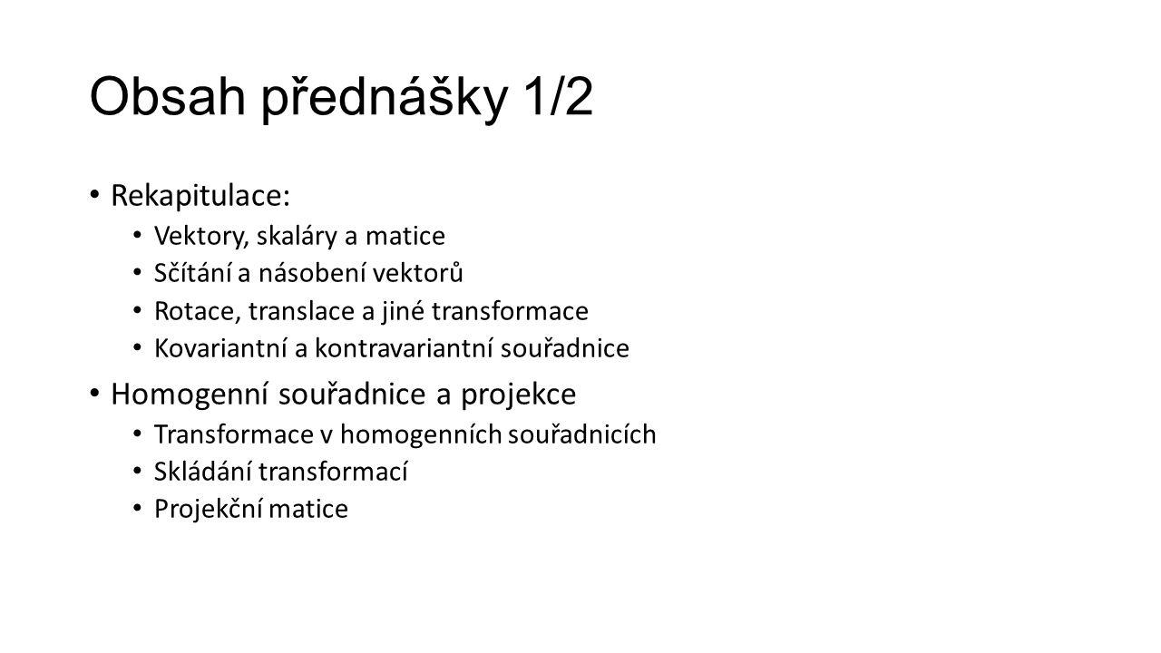 Obsah přednášky 1/2 Rekapitulace: Homogenní souřadnice a projekce