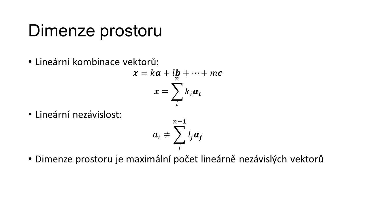 Dimenze prostoru Lineární kombinace vektorů: Lineární nezávislost: