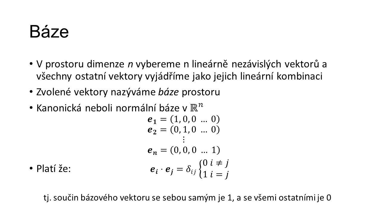 Báze V prostoru dimenze n vybereme n lineárně nezávislých vektorů a všechny ostatní vektory vyjádříme jako jejich lineární kombinaci.