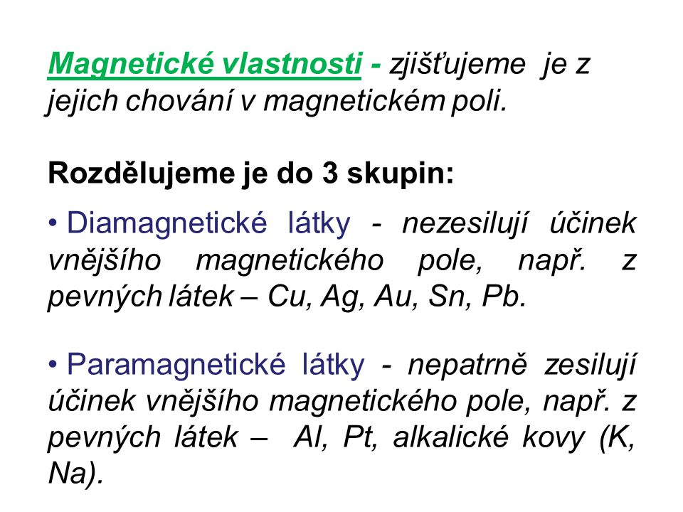 Magnetické vlastnosti - zjišťujeme je z jejich chování v magnetickém poli.