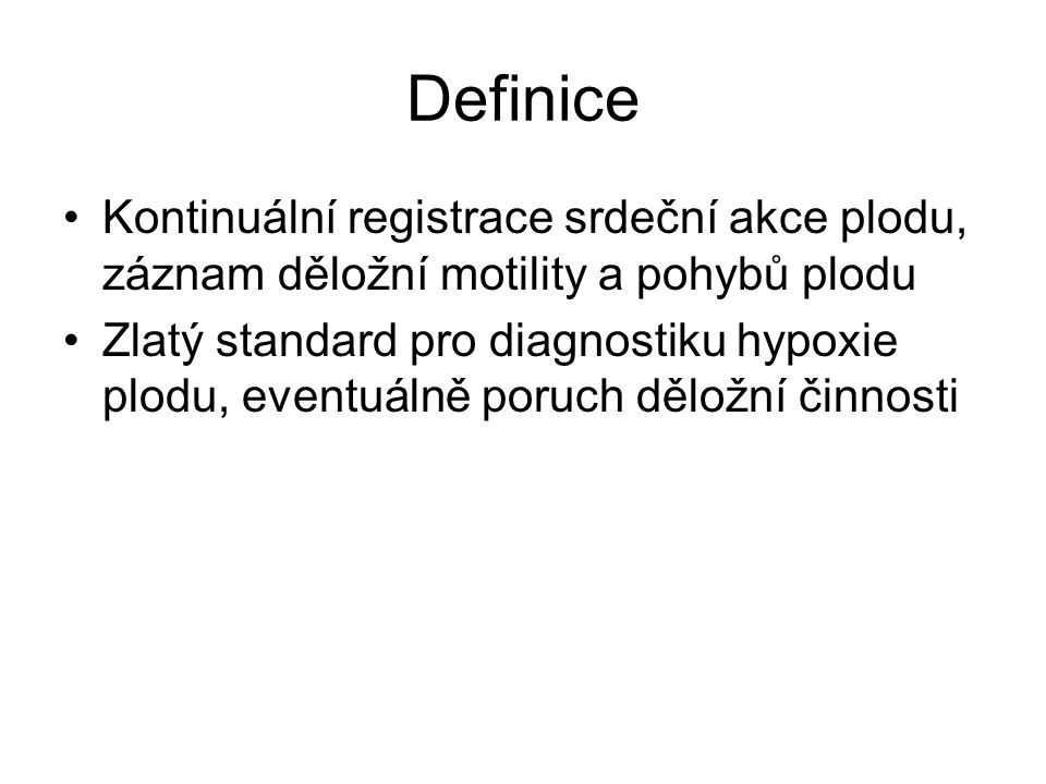 Definice Kontinuální registrace srdeční akce plodu, záznam děložní motility a pohybů plodu.