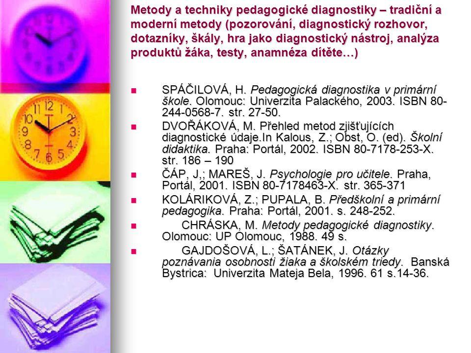 Metody a techniky pedagogické diagnostiky – tradiční a moderní metody (pozorování, diagnostický rozhovor, dotazníky, škály, hra jako diagnostický nástroj, analýza produktů žáka, testy, anamnéza dítěte…)