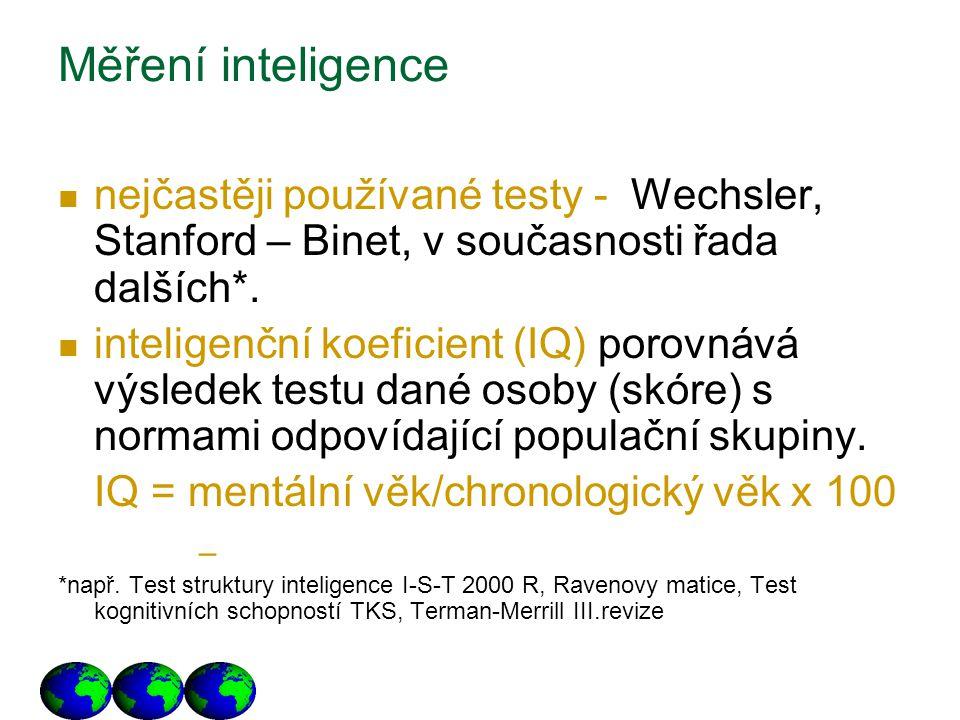 Měření inteligence nejčastěji používané testy - Wechsler, Stanford – Binet, v současnosti řada dalších*.