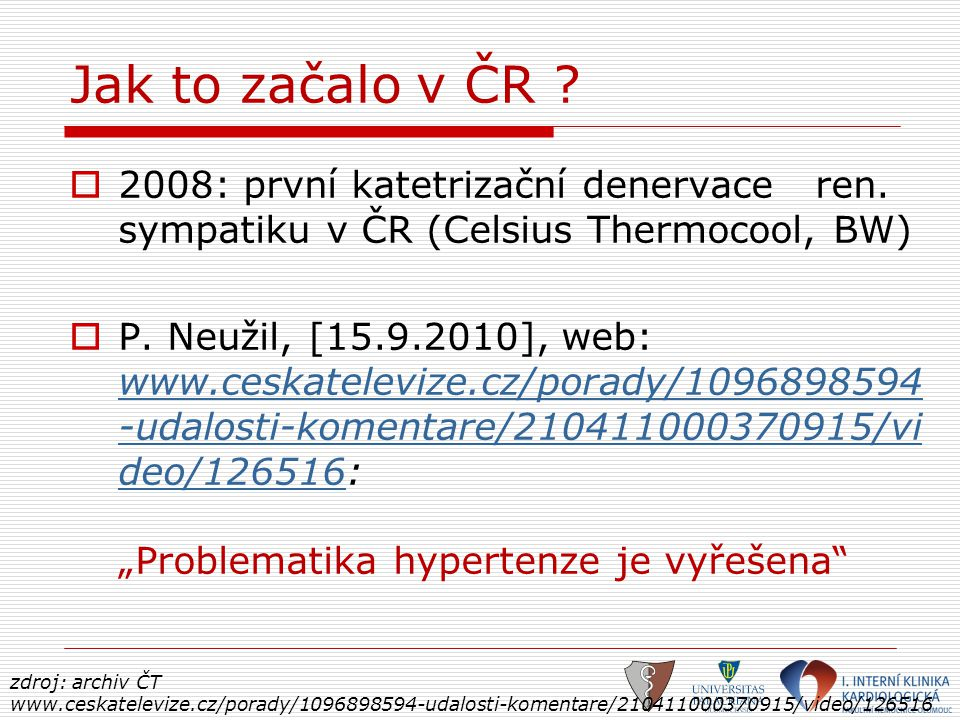 Jak to začalo v ČR 2008: první katetrizační denervace ren. sympatiku v ČR (Celsius Thermocool, BW)