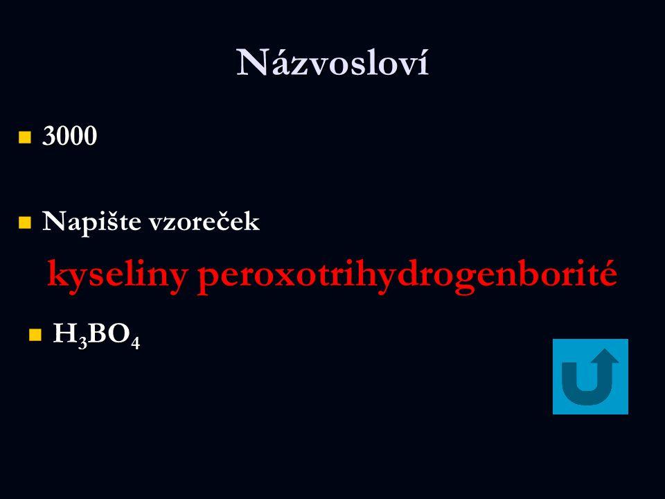 Názvosloví 3000 Napište vzoreček kyseliny peroxotrihydrogenborité