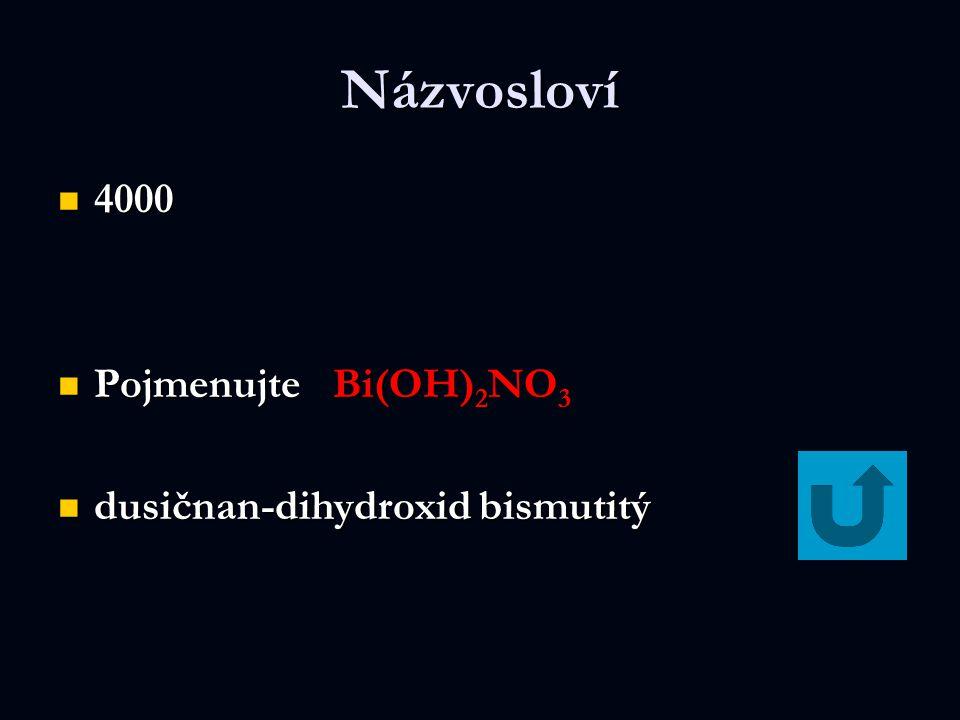 Názvosloví 4000 Pojmenujte Bi(OH)2NO3 dusičnan-dihydroxid bismutitý
