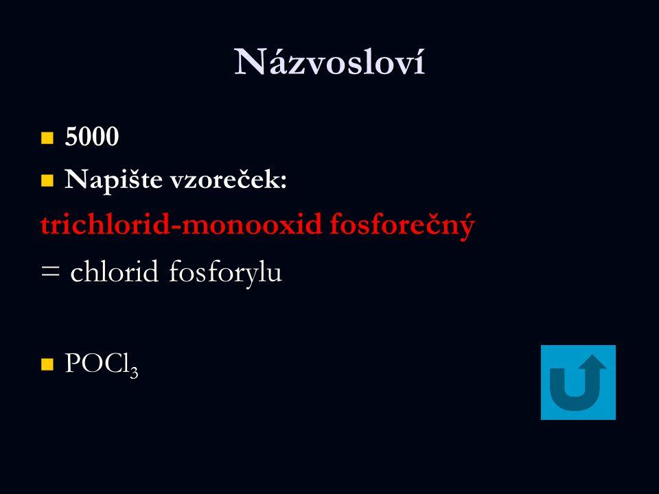 Názvosloví trichlorid-monooxid fosforečný = chlorid fosforylu 5000