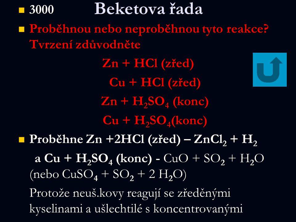 Beketova řada 3000. Proběhnou nebo neproběhnou tyto reakce Tvrzení zdůvodněte. Zn + HCl (zřed) Cu + HCl (zřed)