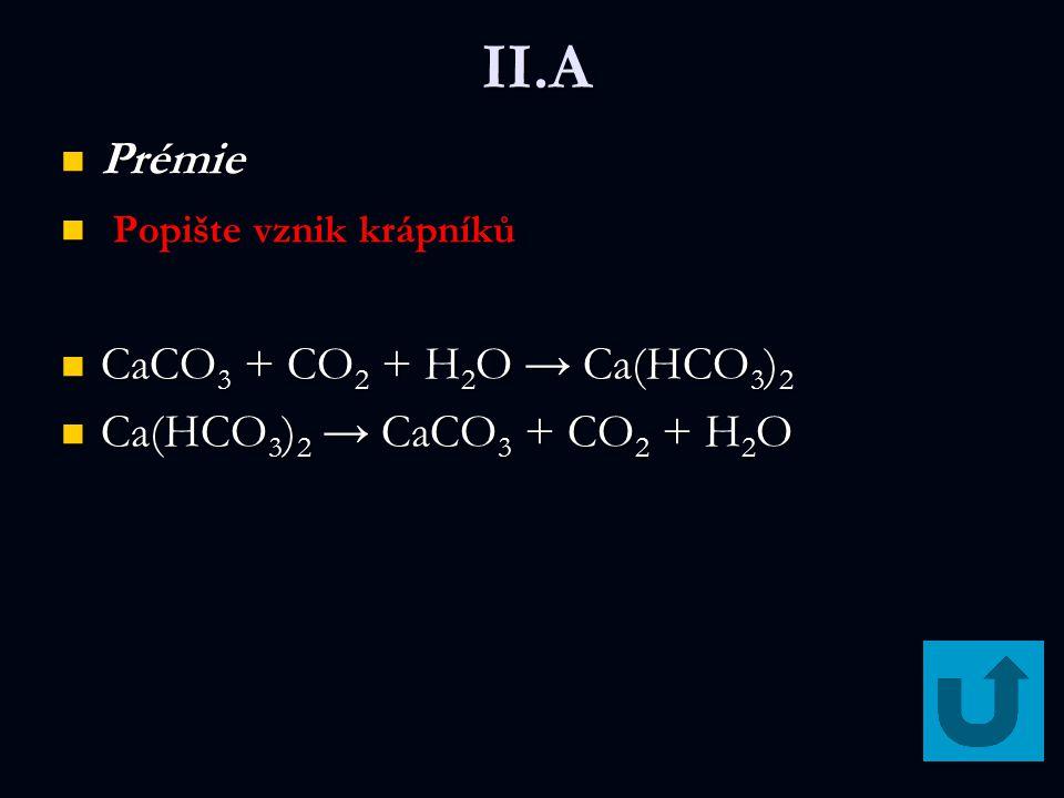 II.A Prémie Popište vznik krápníků CaCO3 + CO2 + H2O → Ca(HCO3)2