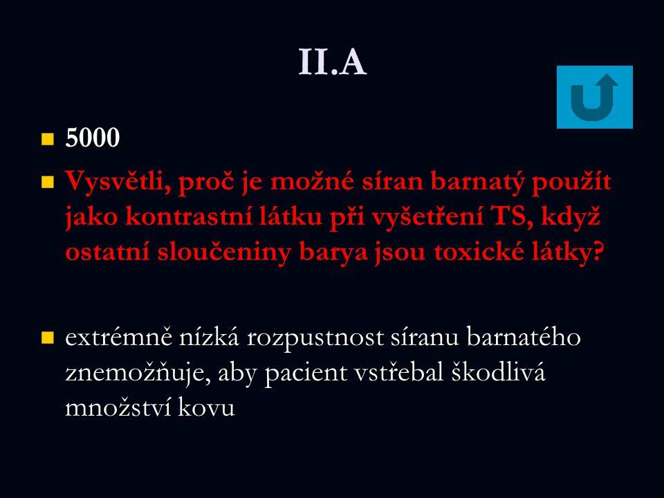II.A 5000. Vysvětli, proč je možné síran barnatý použít jako kontrastní látku při vyšetření TS, když ostatní sloučeniny barya jsou toxické látky