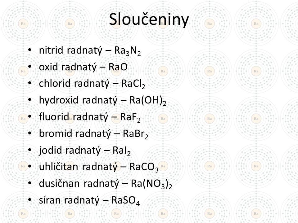 Sloučeniny nitrid radnatý – Ra3N2 oxid radnatý – RaO