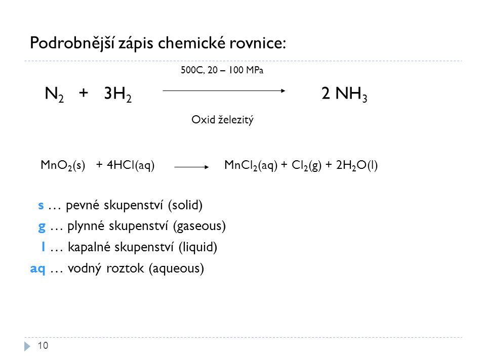 Podrobnější zápis chemické rovnice: 500C, 20 – 100 MPa N2 + 3H2 2 NH3