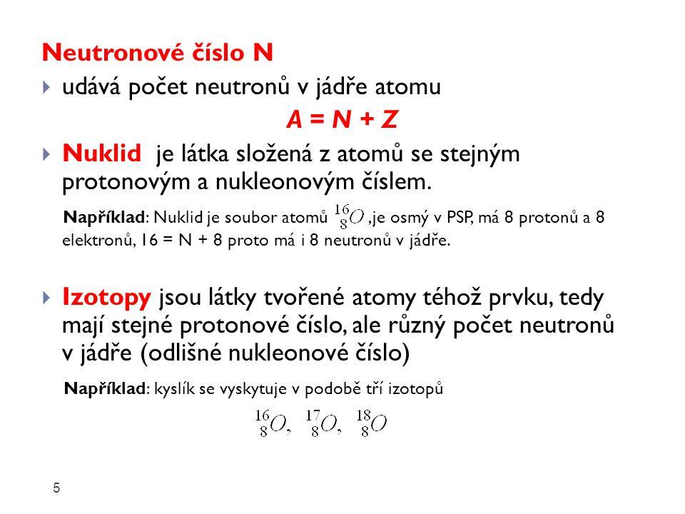 udává počet neutronů v jádře atomu A = N + Z