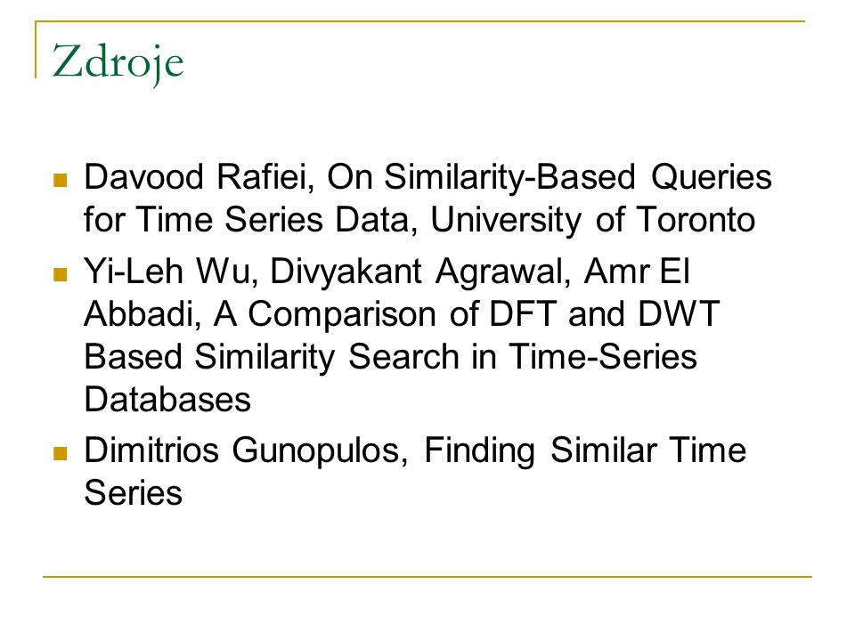 Zdroje Davood Rafiei, On Similarity-Based Queries for Time Series Data, University of Toronto.