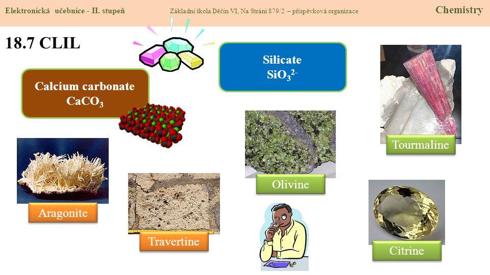 18.7 CLIL Silicate SiO32- Calcium carbonate CaCO3 Tourmaline Olivine