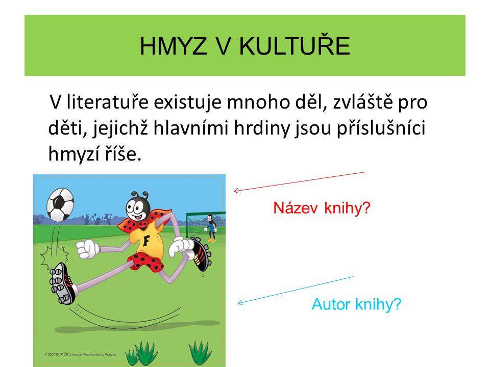 HMYZ V KULTUŘE V literatuře existuje mnoho děl, zvláště pro děti, jejichž hlavními hrdiny jsou příslušníci hmyzí říše.