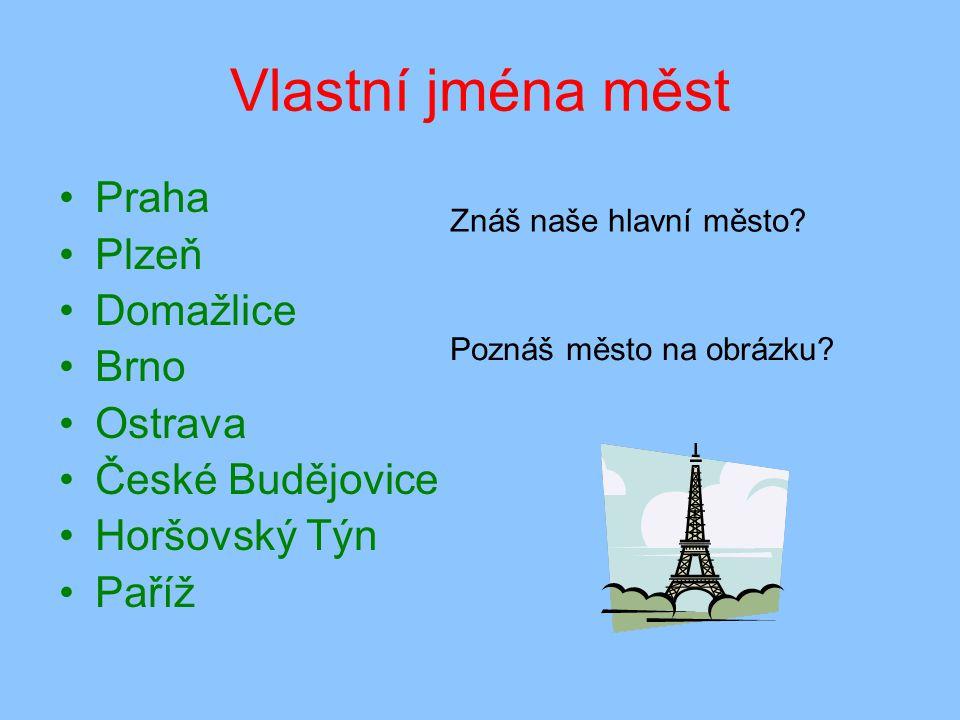 Vlastní jména měst Praha Plzeň Domažlice Brno Ostrava České Budějovice
