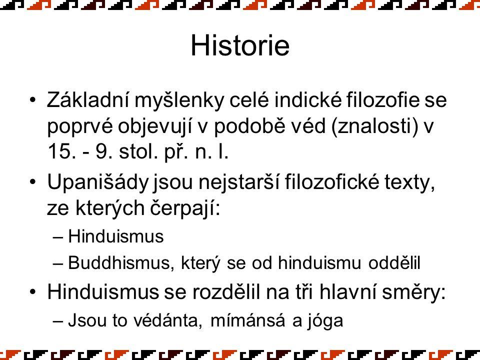 Historie Základní myšlenky celé indické filozofie se poprvé objevují v podobě véd (znalosti) v 15. - 9. stol. př. n. l.