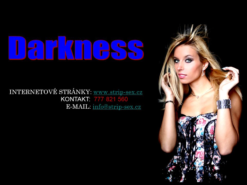 Darkness INTERNETOVÉ STRÁNKY: www.strip-sex.cz KONTAKT: 777 821 560