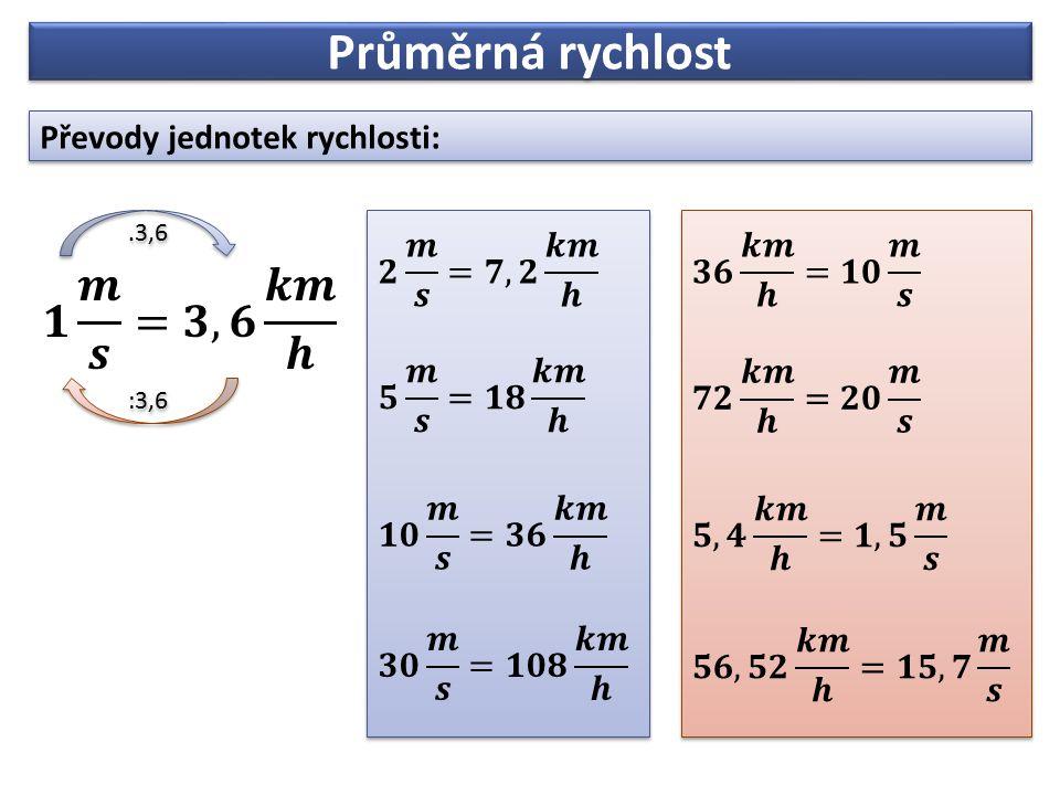 Průměrná rychlost 𝟏 𝒎 𝒔 =𝟑,𝟔 𝒌𝒎 𝒉 Převody jednotek rychlosti: