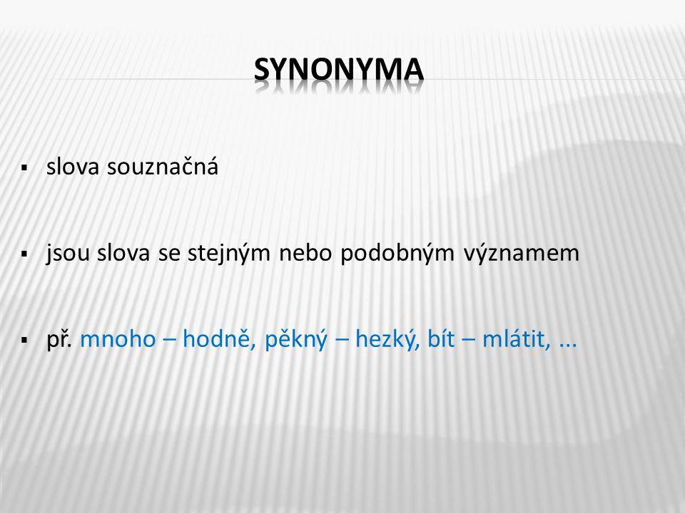 synonyma slova souznačná jsou slova se stejným nebo podobným významem
