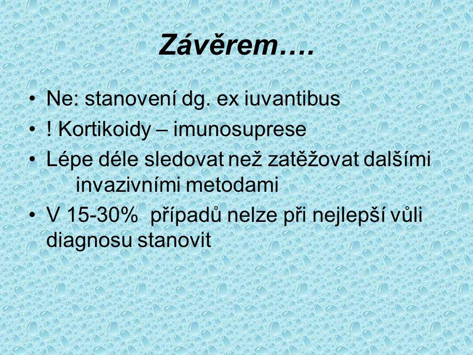 Závěrem…. Ne: stanovení dg. ex iuvantibus ! Kortikoidy – imunosuprese