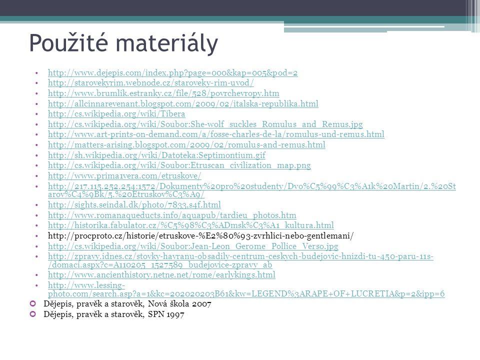 Použité materiály http://www.dejepis.com/index.php page=000&kap=005&pod=2. http://starovekyrim.webnode.cz/staroveky-rim-uvod/