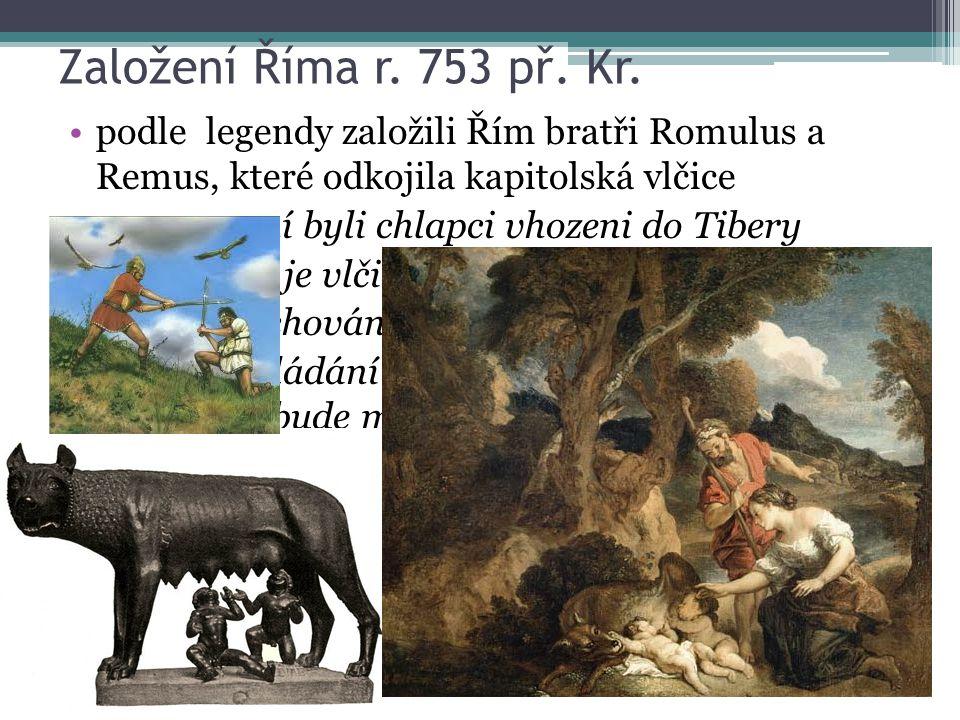 Založení Říma r. 753 př. Kr. podle legendy založili Řím bratři Romulus a Remus, které odkojila kapitolská vlčice.