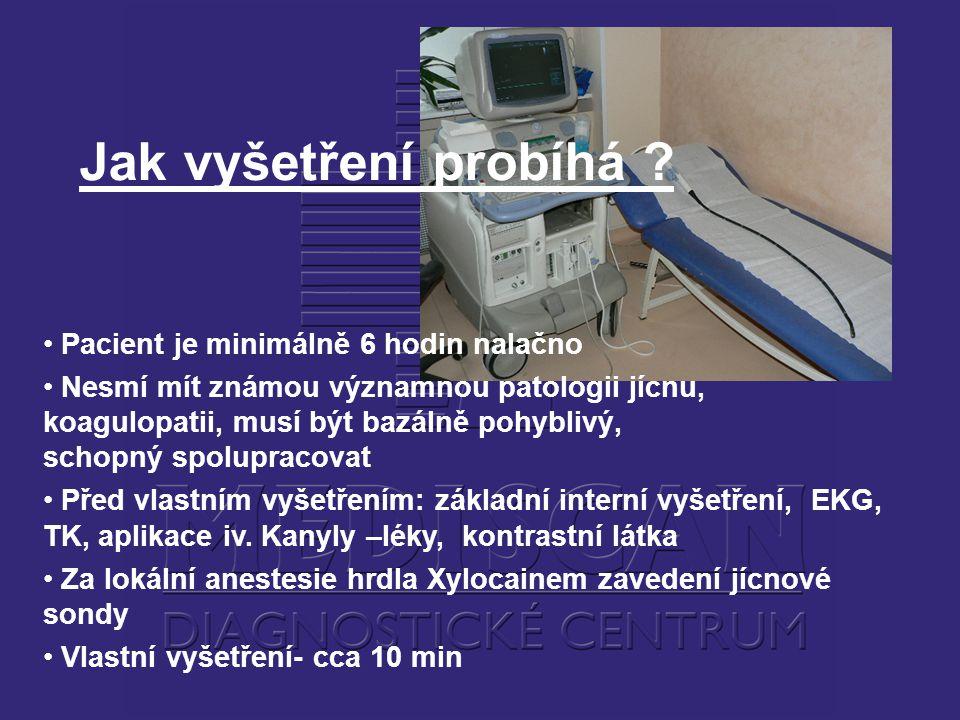 Jak vyšetření probíhá Pacient je minimálně 6 hodin nalačno