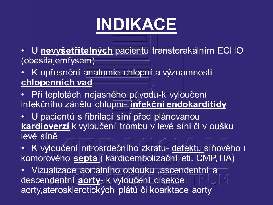 INDIKACE U nevyšetřitelných pacientů transtorakálním ECHO (obesita,emfysem) K upřesnění anatomie chlopní a významnosti chlopenních vad.