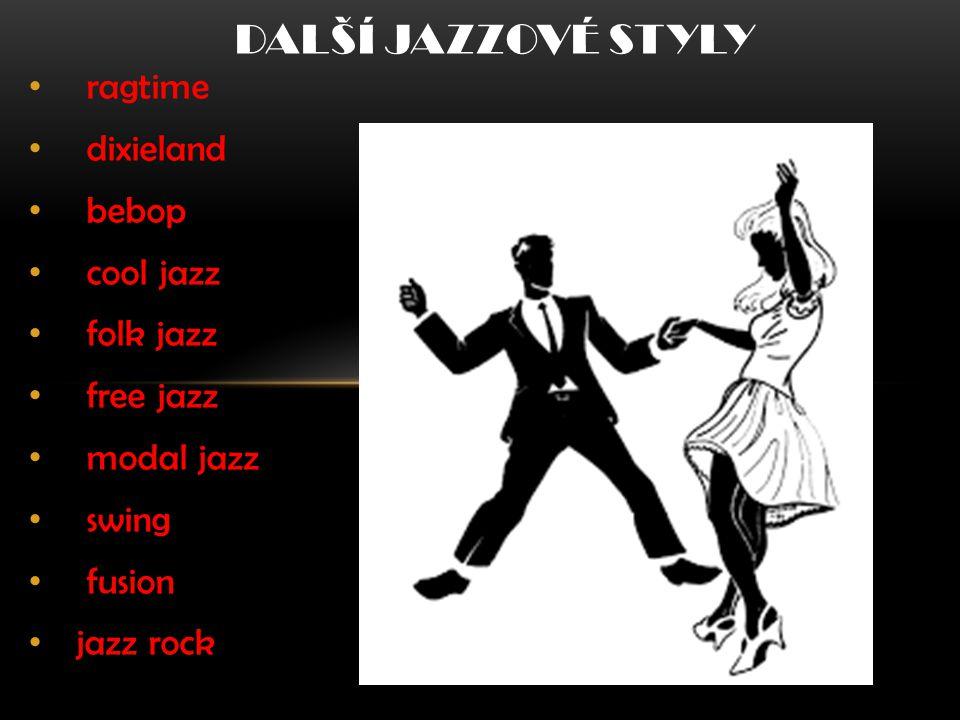 Další Jazzové styly ragtime dixieland bebop cool jazz folk jazz