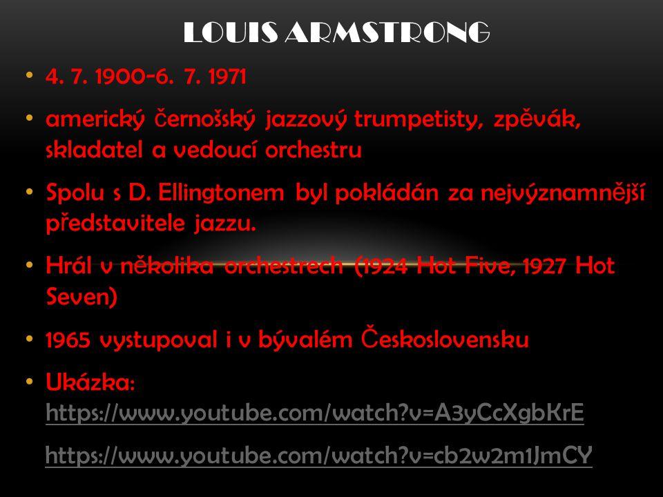 Louis Armstrong 4. 7. 1900-6. 7. 1971. americký černošský jazzový trumpetisty, zpěvák, skladatel a vedoucí orchestru.