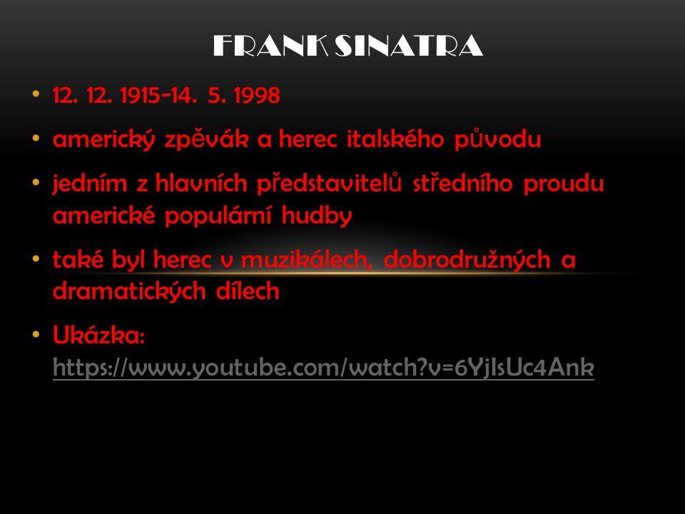 Frank Sinatra 12. 12. 1915-14. 5. 1998. americký zpěvák a herec italského původu.