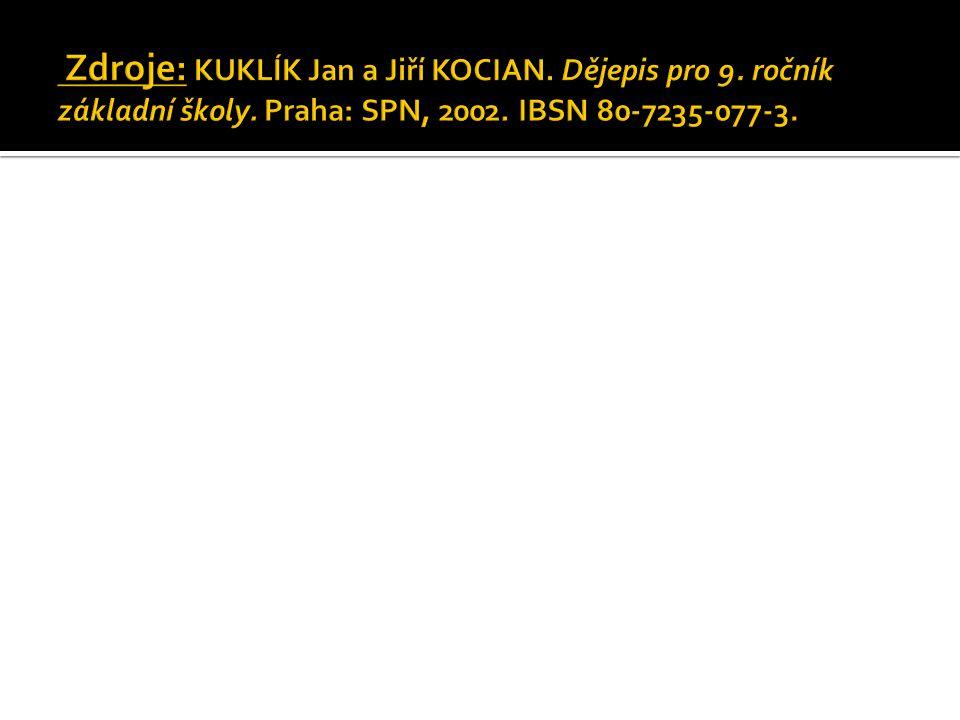 Zdroje: KUKLÍK Jan a Jiří KOCIAN. Dějepis pro 9. ročník základní školy