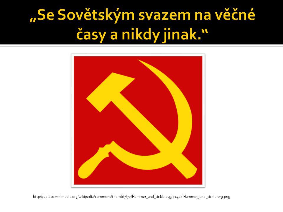 """""""Se Sovětským svazem na věčné časy a nikdy jinak."""