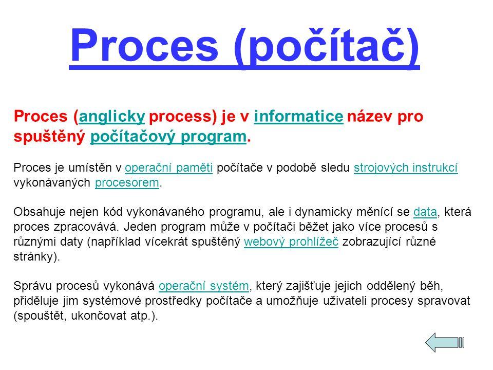 Proces (počítač) Proces (anglicky process) je v informatice název pro spuštěný počítačový program.