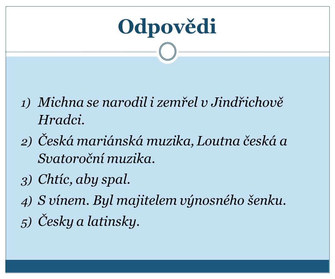 Odpovědi Michna se narodil i zemřel v Jindřichově Hradci.