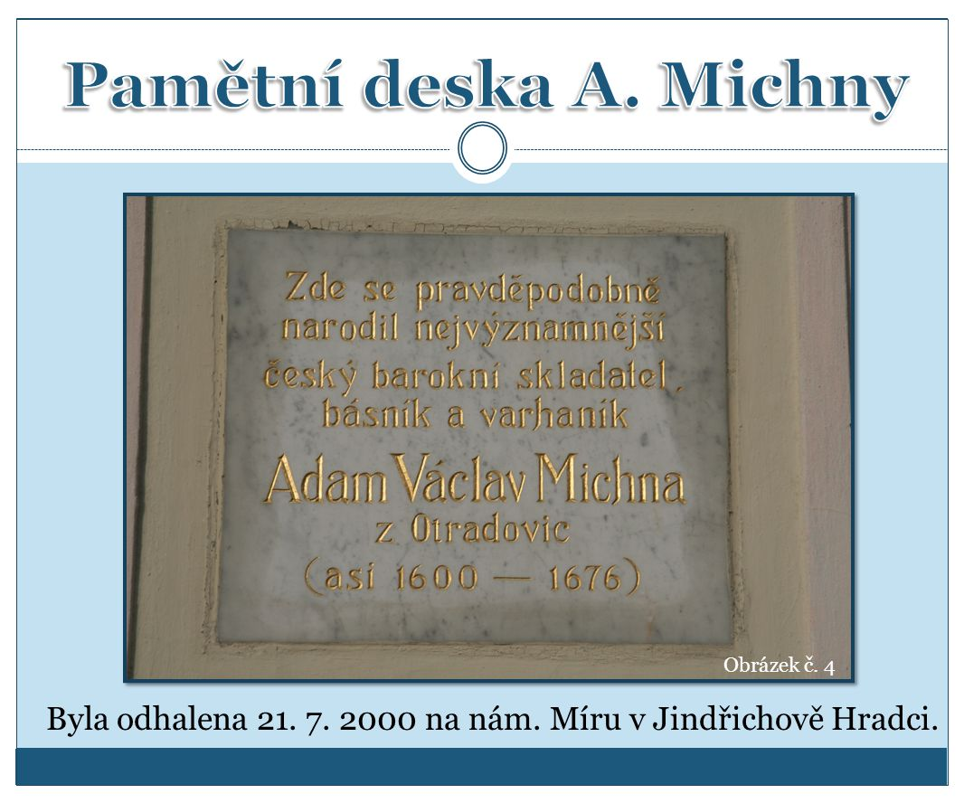 Pamětní deska A. Michny Vlastní fotoarchiv autorky prezentace – obrázek č. 4. Obrázek č. 4.