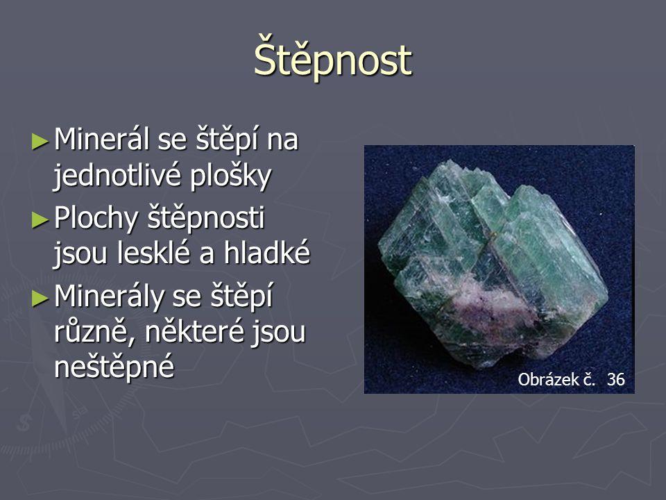 Štěpnost Minerál se štěpí na jednotlivé plošky