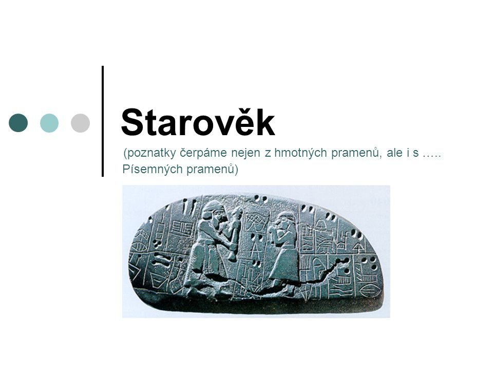 Starověk (poznatky čerpáme nejen z hmotných pramenů, ale i s …..