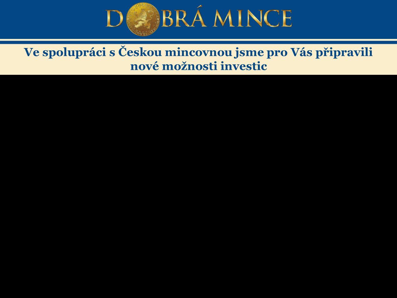 Ve spolupráci s Českou mincovnou jsme pro Vás připravili nové možnosti investic