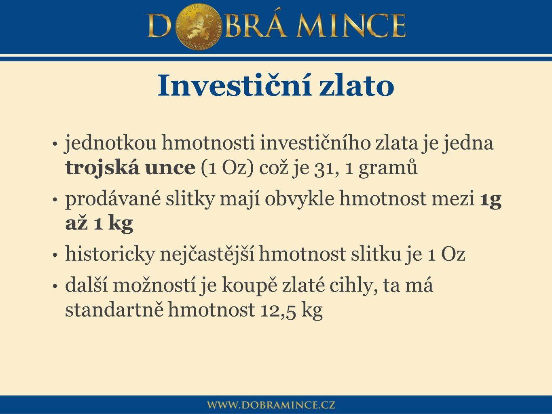 Investiční zlato jednotkou hmotnosti investičního zlata je jedna trojská unce (1 Oz) což je 31, 1 gramů.