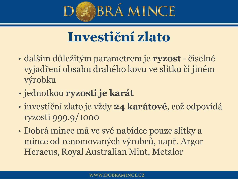 Investiční zlato dalším důležitým parametrem je ryzost - číselné vyjadření obsahu drahého kovu ve slitku či jiném výrobku.