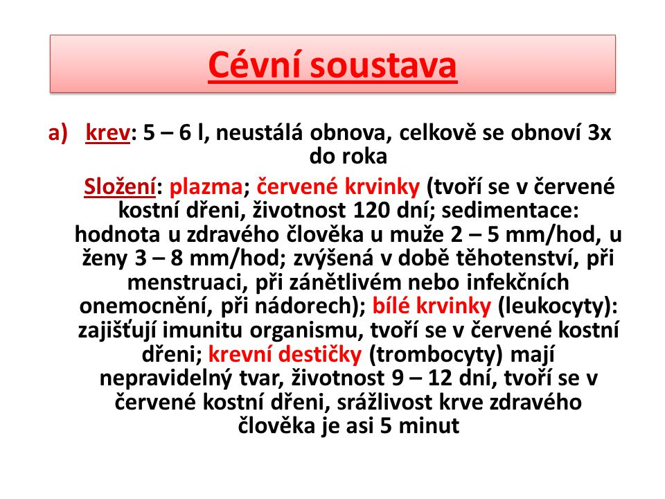 krev: 5 – 6 l, neustálá obnova, celkově se obnoví 3x do roka
