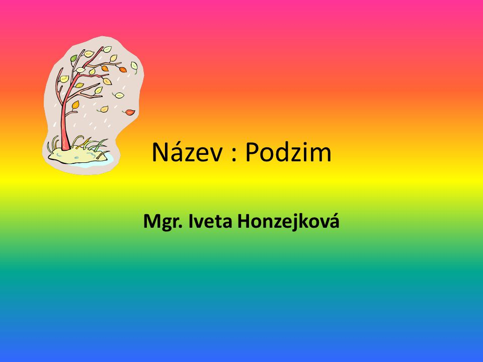 Název : Podzim Mgr. Iveta Honzejková