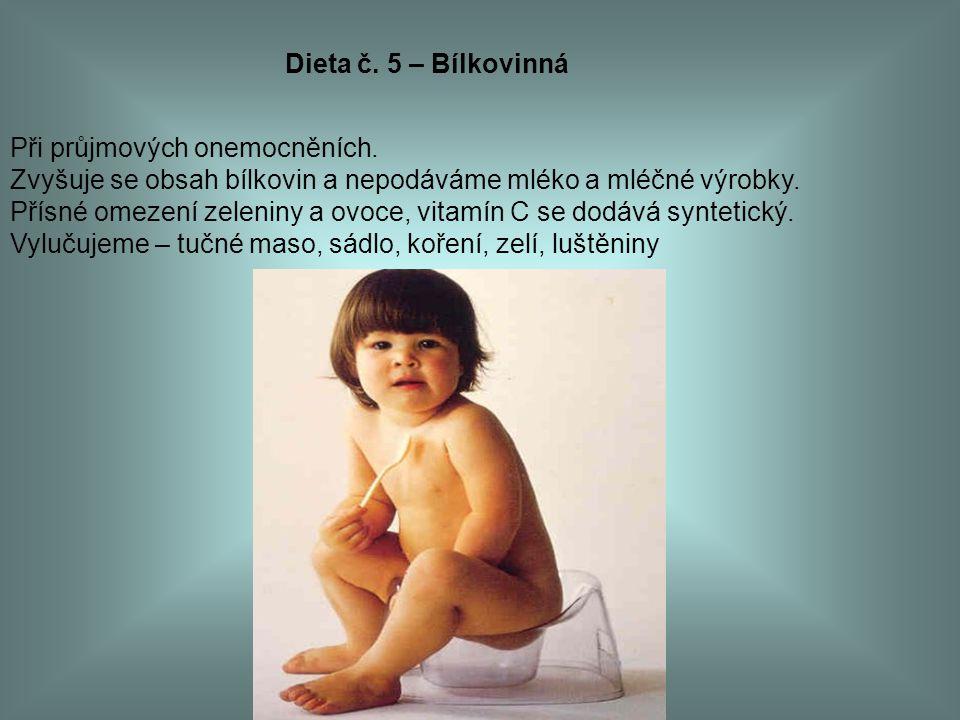 Dieta č. 5 – Bílkovinná Při průjmových onemocněních. Zvyšuje se obsah bílkovin a nepodáváme mléko a mléčné výrobky.